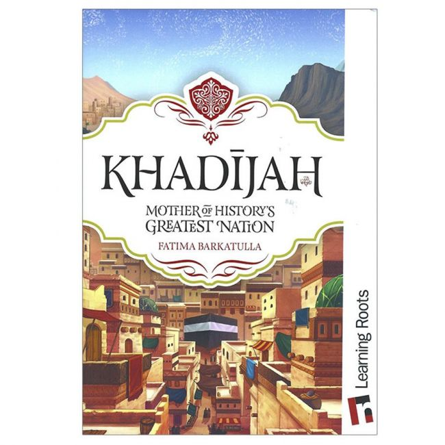 Khadijah: Mother of History's Greatest Nation By Learning Roots Book
